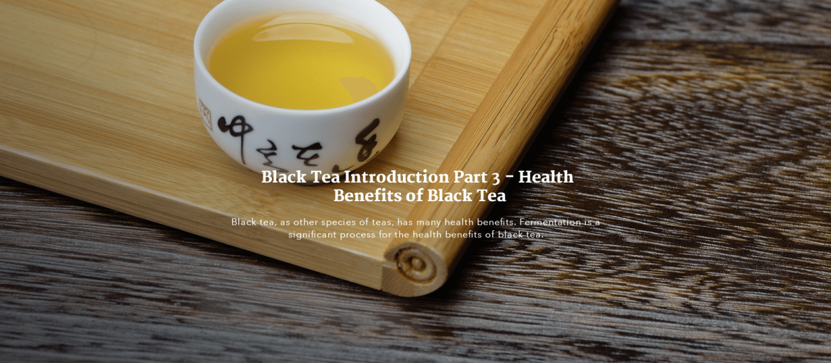 Black Tea Introduction Part 3 – Health Benefits of Black Tea